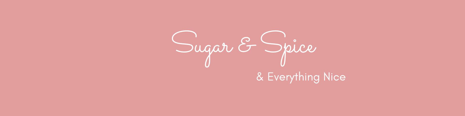 Sugar & Spice & Everything Nice